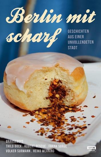 Berlin mit scharf - Geschichten aus einer unvollendeten Stadt - cover