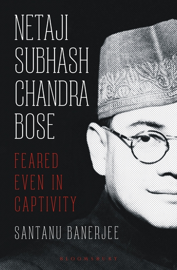 Netaji Subhash Chandra Bose - Feared Even in Captivity - cover