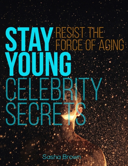 Stay Young: Resist the Force of Aging Celebrity Secrets - cover