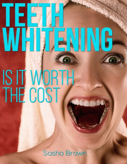 Teeth Whitening: Is It Worth the Cost - cover