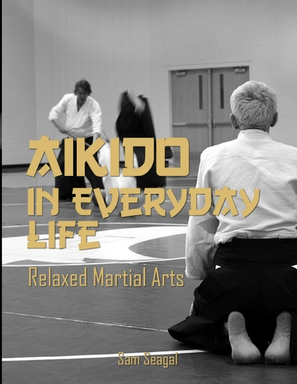 Aikido In Everyday Life: Relaxed Martial Arts - cover
