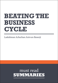 Summary: Beating The Business Cycle Lakshman Achuthan and Anirvan Banerji