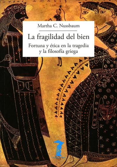 La fragilidad del bien - Fortuna y ética en la tragedia y la filosofía griega - cover