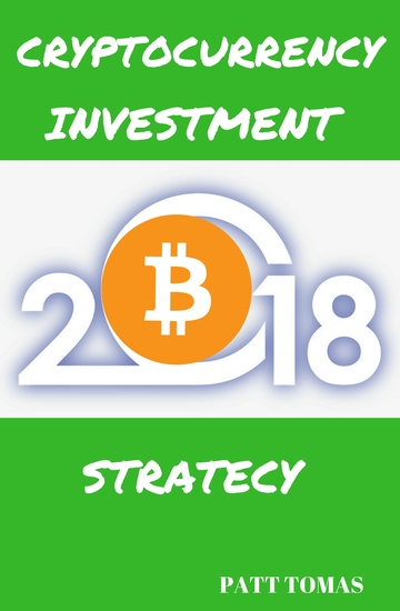 Cryptocurrency Investment 2018 - How To Invest In Cryptocurrencies Like Bitcoin And Ethereum - cover