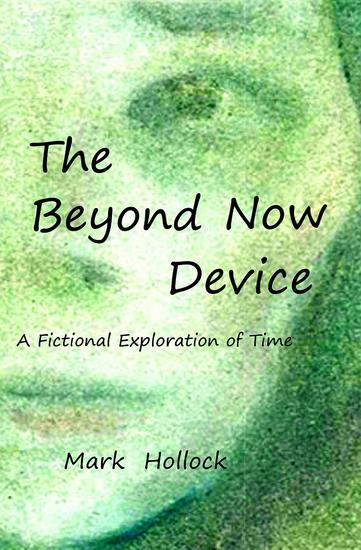 The Beyond Now Device - A Fictional Exploration Of Time - cover