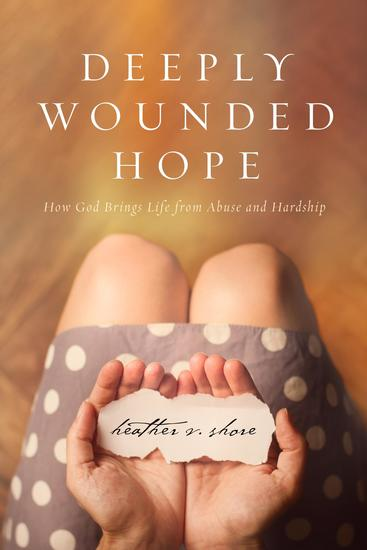 Deeply Wounded Hope - How God Brings Life from Abuse and Hardship - cover