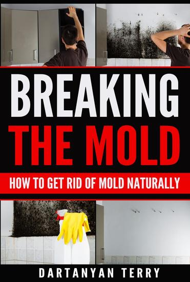 Breaking The Mold: How To Get Rid Of Mold Naturally - cover