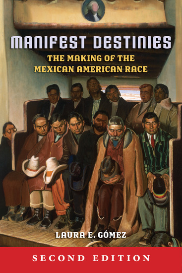 Manifest Destinies Second Edition - The Making of the Mexican American Race - cover