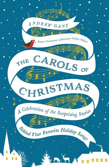The Carols of Christmas - A Celebration of the Surprising Stories Behind Your Favorite Holiday Songs - cover