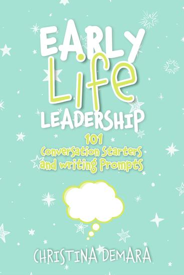 Early Life Leadership 101 Conversation Starters and Writing Prompts - cover