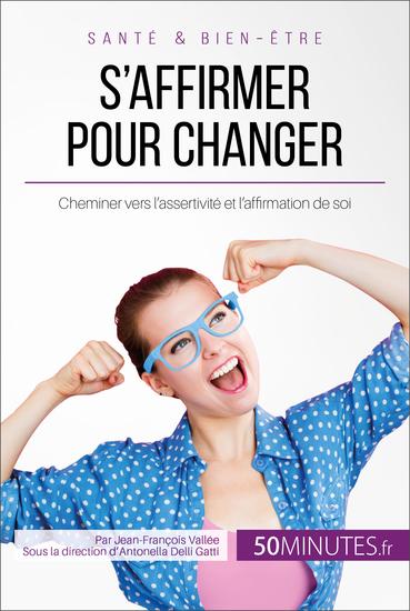 S'affirmer pour changer - Cheminer vers l'assertivité et l'affirmation de soi - cover