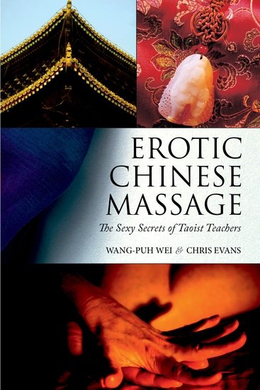 Erotic Chinese Massage - The Sexy Secrets of Taoist Teachers - cover