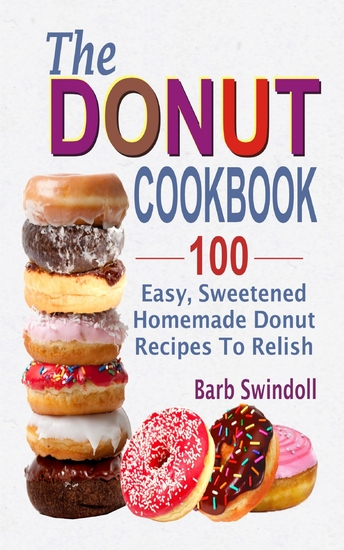 The Donut Cookbook - 100 Easy Sweetened Homemade Donut Recipes To Relish - cover