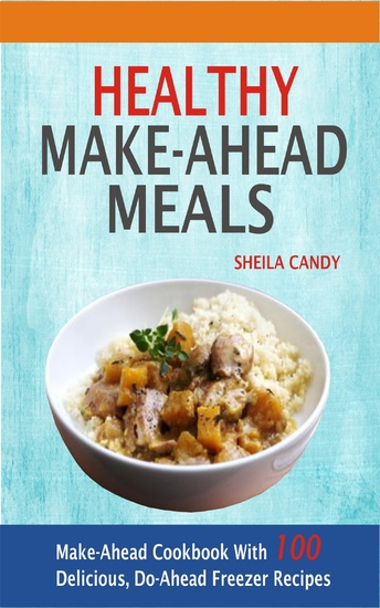 Healthy Make-Ahead Meals - Make-Ahead Cookbook With 100 Delicious Do-Ahead Freezer Recipes - cover