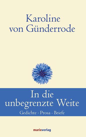 In die unbegrenzte Weite - Gedichte Prosa Briefe - cover