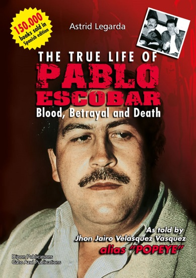 The true life of Pablo Escobar - Blood betrayal and death - cover