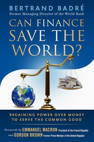 Can Finance Save the World? - Regaining Power over Money to Serve the Common Good - cover