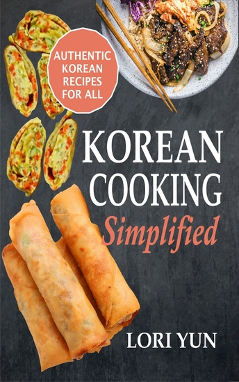Korean Cooking Simplified - Authentic Korean Recipes For All - cover