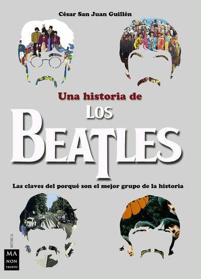 Una historia de los Beatles - Las claves del porqué son el mejor grupo de la historia - cover