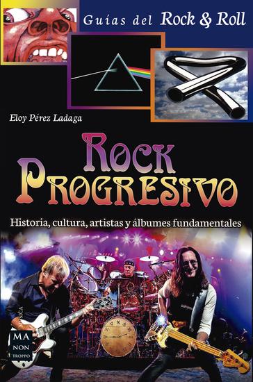Rock Progresivo - Historia cultura artistas y álbumes fundamentales - cover