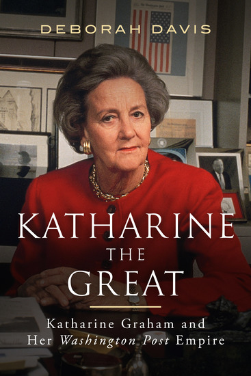 Katharine the Great - Katharine Graham and Her Washington Post Empire - cover