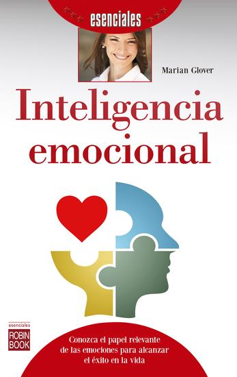 Inteligencia emocional - Conozca el papel relevante de las emociones para alcanzar el éxito en la vida - cover