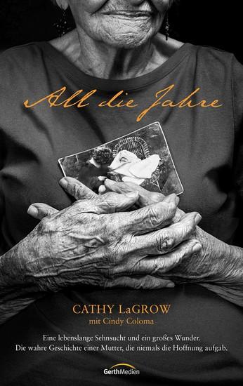 All die Jahre - Eine lebenslange Sehnsucht und ein großes Wunder Die wahre Geschichte einer Mutter die niemals die Hoffnung aufgab - cover