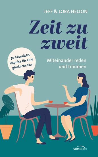 Zeit zu zweit - miteinander reden miteinander träumen - 50 Gesprächsimpulse für eine glückliche Ehe - cover