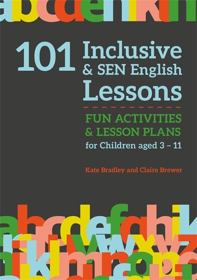 101 Inclusive and SEN English Lessons - Fun Activities and Lesson Plans for Children Aged 3 – 11 - cover