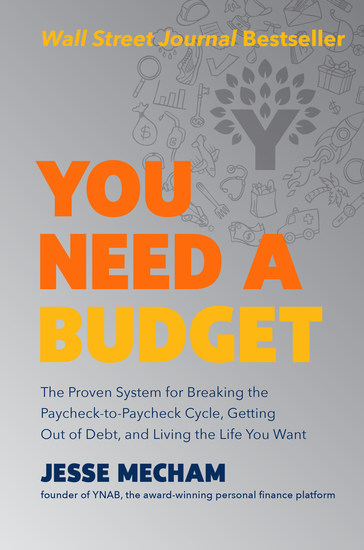 You Need a Budget - The Proven System for Breaking the Paycheck-to-Paycheck Cycle Getting Out of Debt and Living the Life You Want - cover