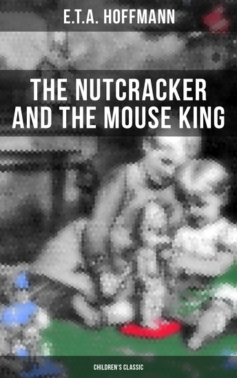 The Nutcracker and the Mouse King (Children's Classic) - cover