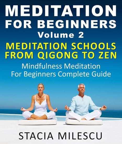 Meditation For Beginners Volume 2 Mediation Schools From Qigong To Zen Mindfulness Meditation For Beginners Complete Guide - Meditation Guides - cover