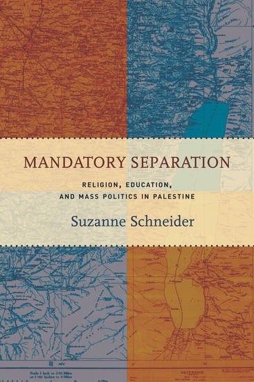 Mandatory Separation - Religion Education and Mass Politics in Palestine - cover