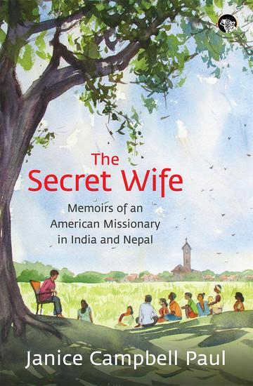 The Secret Wife - Memoirs of an American Missionary in India and Nepal - cover