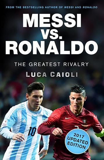 Messi vs Ronaldo - 2017 Updated Edition - The Greatest Rivalry - cover