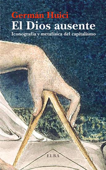 El Dios ausente - Iconografía y metafísica del capitalismo - cover