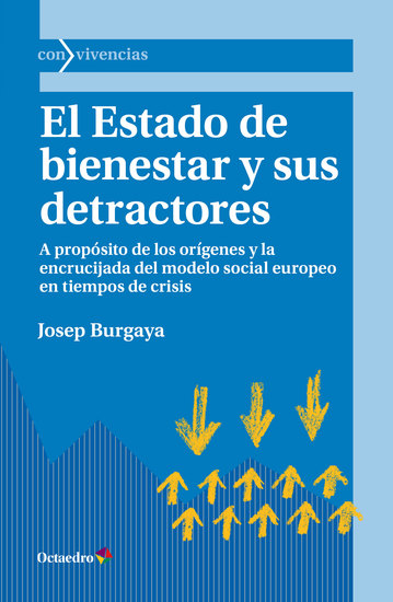 El Estado de bienestar y sus detractores - A propósito de los orígenes y la encrucijada del modelo social europeo en tiempos de crisis - cover