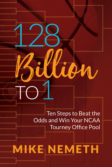 128 Billion to 1 - Ten Steps to Beat the Odds and Win Your NCAA Tourney Office Pool - cover