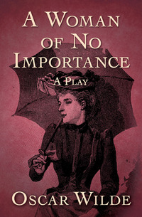an analysis of portrayal of women in oscar wildes the importance of being earnest Oscar wilde the importance of being earnest a trivial comedy for serious  people  world) and even for a while undertook the editorship of one, woman's.