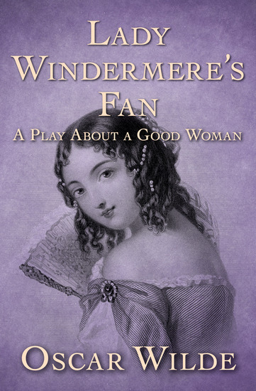 Lady Windermere's Fan - A Play About a Good Woman - cover