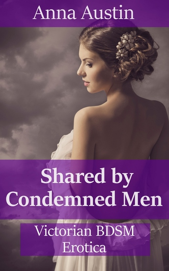 Shared By Condemned Men - Victorian BDSM Erotica - cover