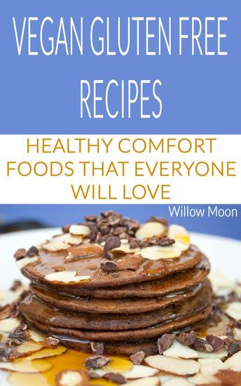 Vegan Gluten Free Recipes: Healthy Comfort Foods That Everyone Will Love - cover