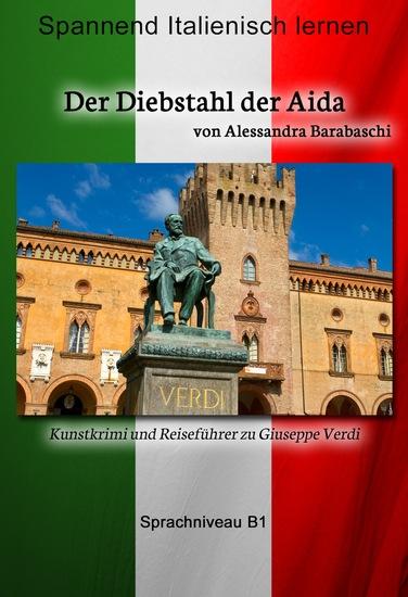 Der Diebstahl der Aida - Sprachkurs Italienisch-Deutsch B1 - Spannender Lernkrimi und Reiseführer durch Giuseppe Verdis Heimatstadt - cover