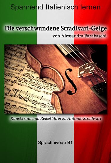 Die verschwundene Stradivari-Geige - Sprachkurs Italienisch-Deutsch B1 - Spannender Lernkrimi und Reiseführer durch Antonio Stradivaris Heimatstadt - cover