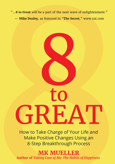 8 to Great - How to Take Charge of Your Life and Make Positive Changes Using an 8-Step Breakthrough Process - cover