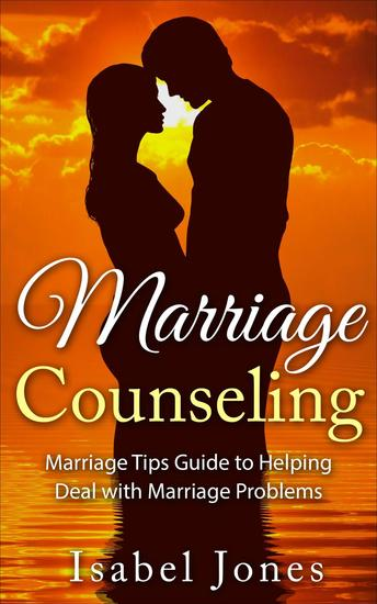 Marriage Counseling: Marriage Tips Guide to Helping Deal With Marriage Problems - cover