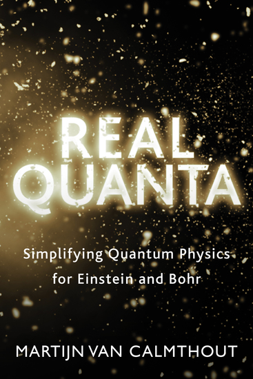 Real Quanta - Simplifying Quantum Physics for Einstein and Bohr - cover