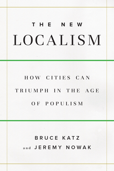 The New Localism - How Cities Can Thrive in the Age of Populism - cover