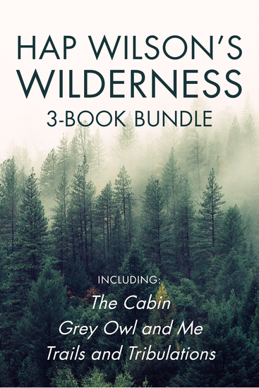 Hap Wilson's Wilderness 3-Book Bundle - The Cabin Grey Owl and Me Trails and Tribulations - cover