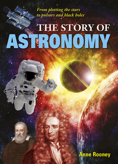 The Story of Astronomy - From plotting the stars to pulsars and black holes - cover
